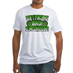 Don't Pinch Me Bro Fitted T-Shirt