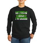 Don't Pinch Me Bro Long Sleeve Dark T-Shirt