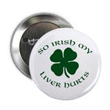 So Irish my Liver Hurts Button