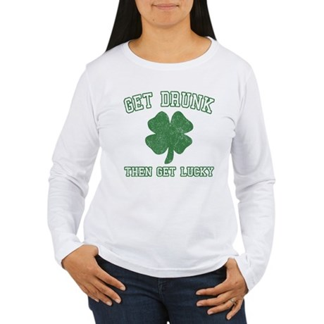 Get Drunk Get Lucky Womens Long Sleeve T-Shirt
