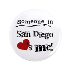 "Someone in San Diego Loves Me 3.5"" Button"