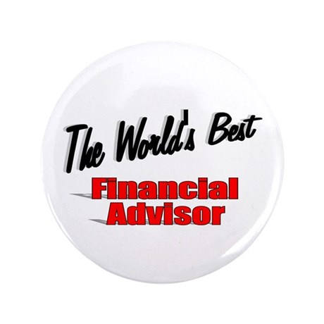 """The World's Best Financial Advisor"" 3.5"" Button"