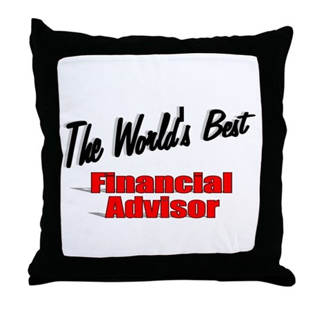 """The World's Best Financial Advisor"" Throw Pillow"