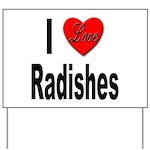 I Love Radishes Yard Sign