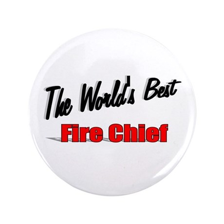 """The World's Best Fire Chief"" 3.5"" Button"