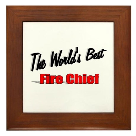 """The World's Best Fire Chief"" Framed Tile"