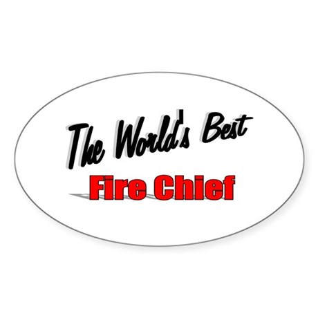 """The World's Best Fire Chief"" Oval Sticker"