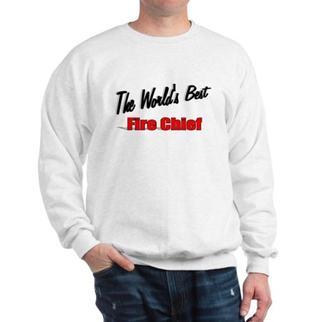 """The World's Best Fire Chief"" Sweatshirt"