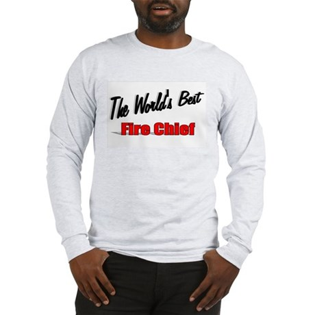 """The World's Best Fire Chief"" Long Sleeve T-Shirt"
