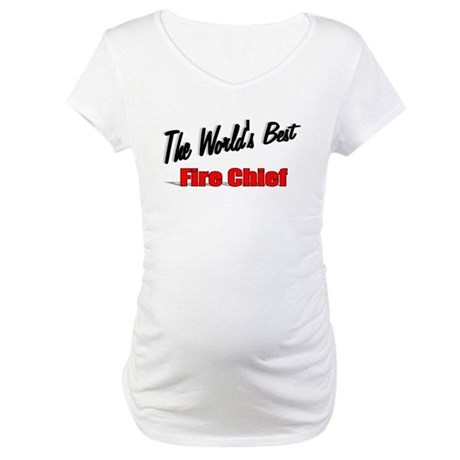 """The World's Best Fire Chief"" Maternity T-Shirt"