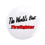 """The World's Best Firefighter"" 3.5"" Button (100 pa"