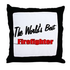 """The World's Best Firefighter"" Throw Pillow"