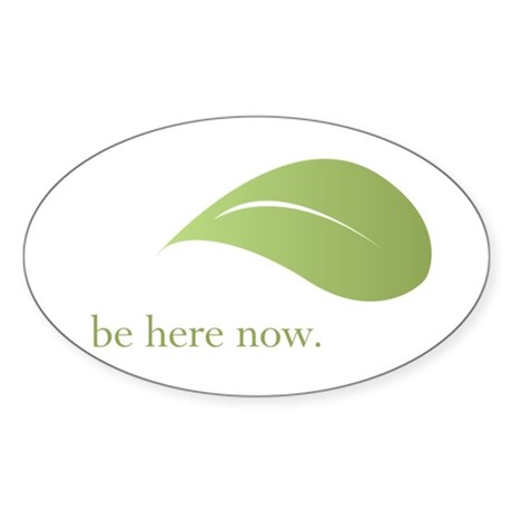 Be Here Now, Green Living Oval Sticker