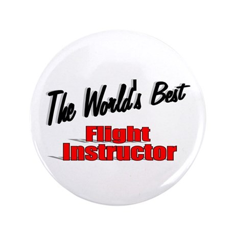 """The World's Best Flight Instructor"" 3.5"" Button"