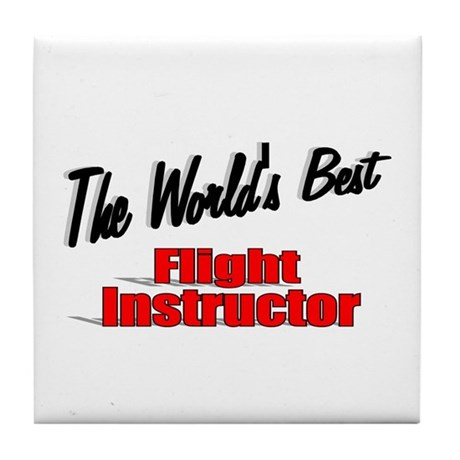 """The World's Best Flight Instructor"" Tile Coaster"
