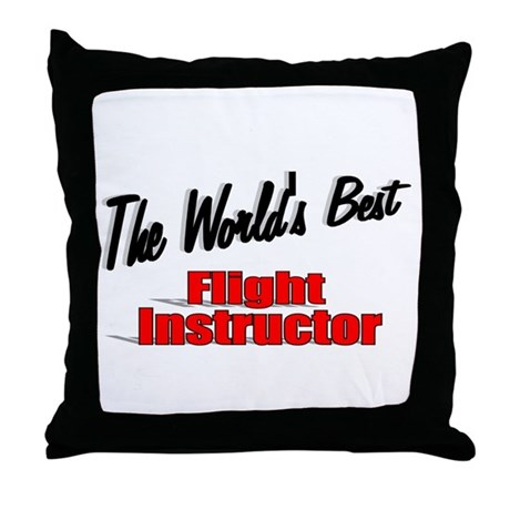 """The World's Best Flight Instructor"" Throw Pillow"