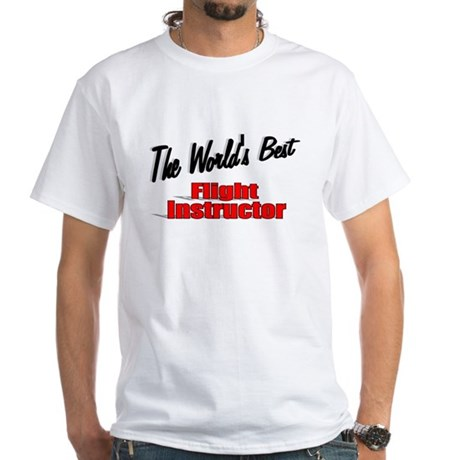 """The World's Best Flight Instructor"" White T-Shirt"