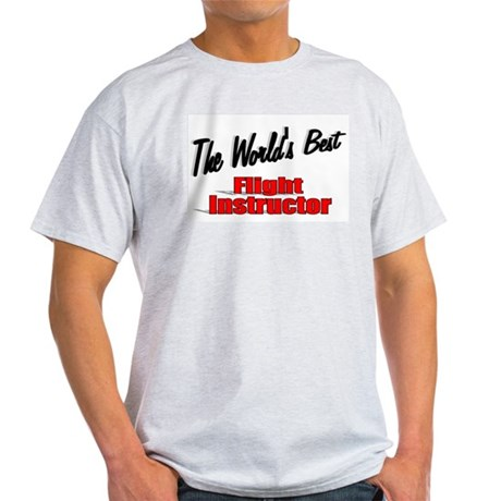 """The World's Best Flight Instructor"" Light T-Shirt"