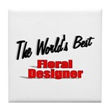 &quot;The World's Best Floral Designer&quot; Tile Coaster