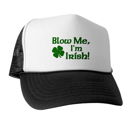 Blow me I'm Irish Trucker Hat