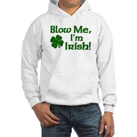 Blow me I'm Irish Hooded Sweatshirt