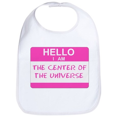 Hello I Am The Center Of The Universe - Bib