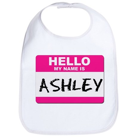 Hello My Name Is Ashley - Bib