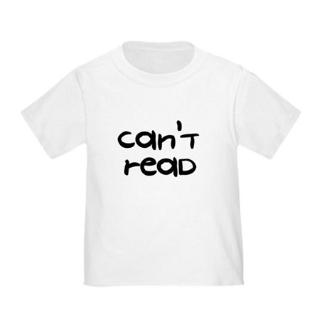 Can't Read - Toddler T-Shirt