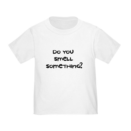 Do You Smell Something? - Toddler T-Shirt