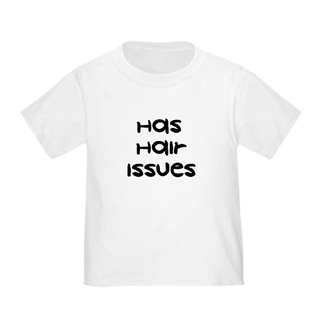 Has Hair Issues - Toddler T-Shirt