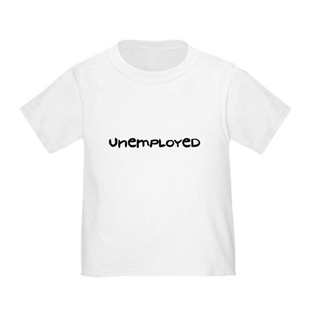 Unemployed - Toddler T-Shirt