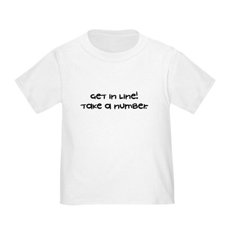 Get In Line Take A Number - Toddler T-Shirt