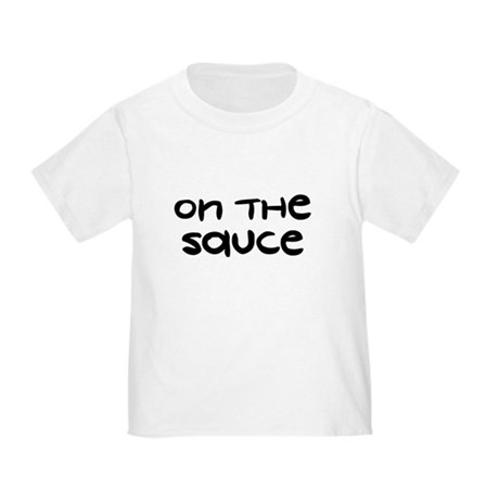 On The Sauce - Toddler T-Shirt