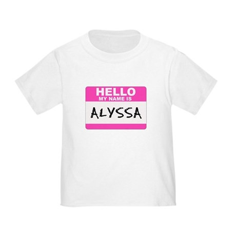Hello My Name Is Alyssa - Toddler T-Shirt