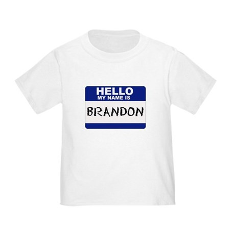 Hello My Name Is Brandon - Toddler T-Shirt