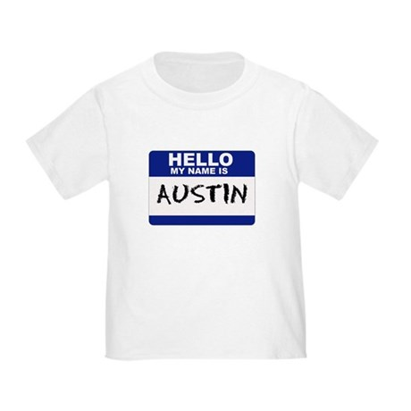 Hello My Name Is Austin - Toddler T-Shirt