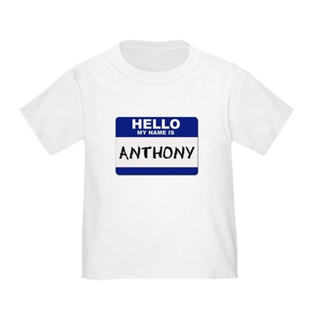 Hello My Name Is Anthony - Toddler T-Shirt