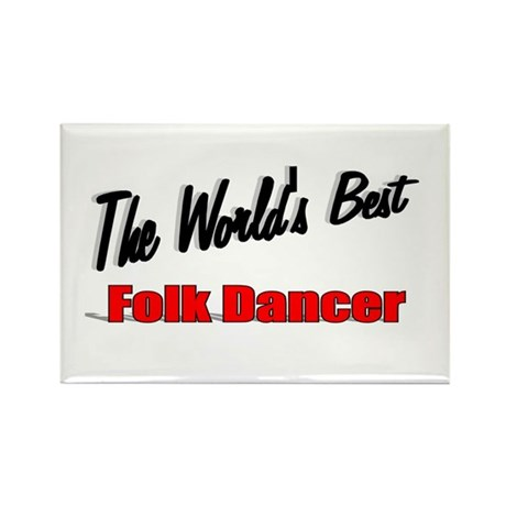 &quot;The World's Best Folk Dancer&quot; Rectangle Magnet