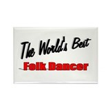 """The World's Best Folk Dancer"" Rectangle Magnet (1"