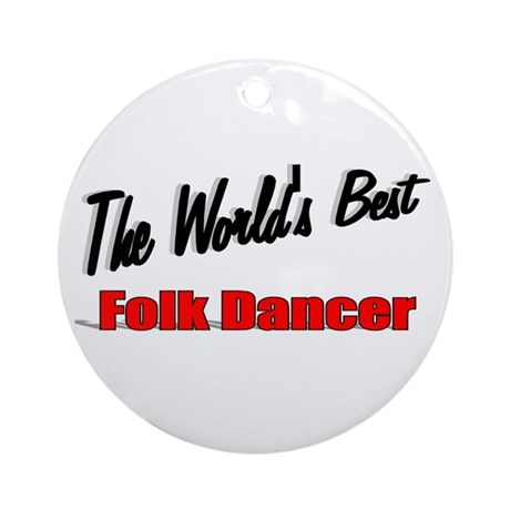 &quot;The World's Best Folk Dancer&quot; Ornament (Round)