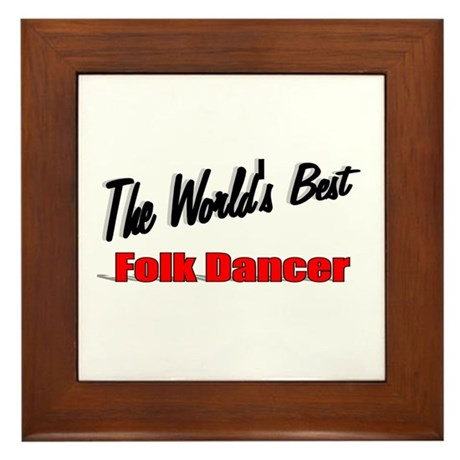&quot;The World's Best Folk Dancer&quot; Framed Tile