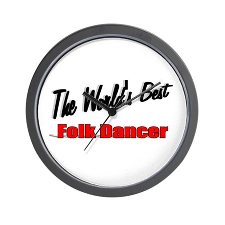 &quot;The World's Best Folk Dancer&quot; Wall Clock