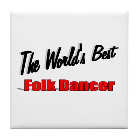 &quot;The World's Best Folk Dancer&quot; Tile Coaster