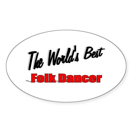 &quot;The World's Best Folk Dancer&quot; Oval Sticker