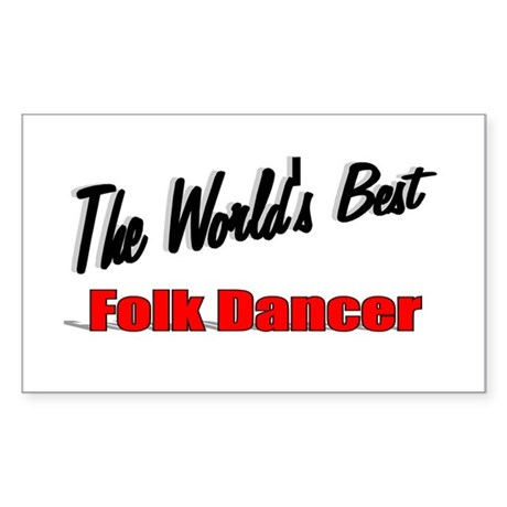 &quot;The World's Best Folk Dancer&quot; Sticker (Rectangula
