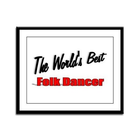&quot;The World's Best Folk Dancer&quot; Framed Panel Print