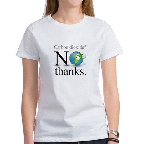 Carbon Dioxide? No Thanks. Women's T-Shirt