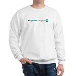 No Green. No good. Sweatshirt