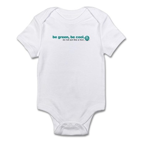 Be green, be cool.Do not act Infant Bodysuit