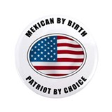 "Mexican By Birth Patriot By Choice 3.5"" Button (10"